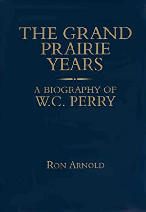 Grand Prairie Years: A Biography of W.C. Perry