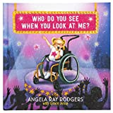 Who Do You See When You Look at Me? (Hardcover) – Inspirational Books for Kids, Teaches Lessons of Disability Awareness, Kindness and Acceptance, Perfect Gift for Birthdays, Holiday & More