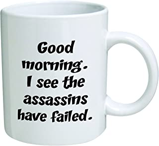 Funny Mug 11OZ Rude, Good morning. I see the assassins have failed, novelty and gift, dad, by Yates And Franco