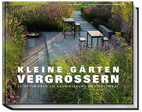Kleine Gärten vergrößern - So optimieren Sie Raumwirkung und Nutzwert (Garten- und Ideenbücher BJVV)