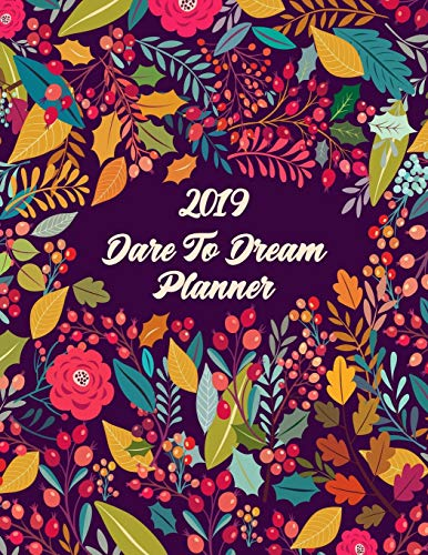2019 Dare To Dream Planner: 24 Months Large Pretty Simple Daily Weekly Monthly Planner Calendar - Get Organized. Get Focused. Take Action Today and Achieve Your Goals
