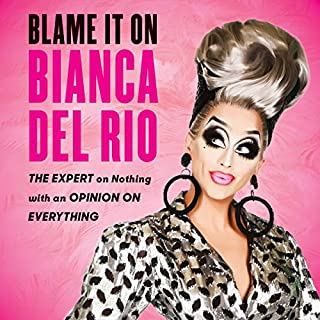 Blame It on Bianca Del Rio     The Expert on Nothing with an Opinion on Everything              Written by:                                                                                                                                 Bianca Del Rio                               Narrated by:                                                                                                                                 Bianca Del Rio                      Length: 4 hrs and 45 mins     19 ratings     Overall 3.8