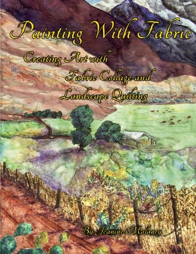 Painting With Fabric: Creating Art with Fabric Collage and Landscape Quilting