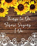 Things to Do Before Saying I Do: Wedding Planner with Checklists, Worksheets, and Essential Tools to Plan the Perfect Dream Wedding