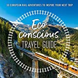 The Eco-Conscious Travel Guide: 30 European Rail Adventures to Inspire Your Next Trip (English Edition)