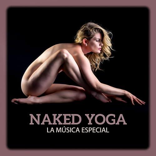 Naked Yoga - la Música Especial, Zen Estado, Experiencia más ...