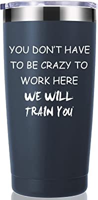 You Dont Have To Be Crazy To Work Here 20 OZ Tumbler.Funny Gag Employee Boss Coworker Office Gifts.Appreciation,Friendship,Birthday,Christmas Gifts for Men Women Mug(Navy Blue)