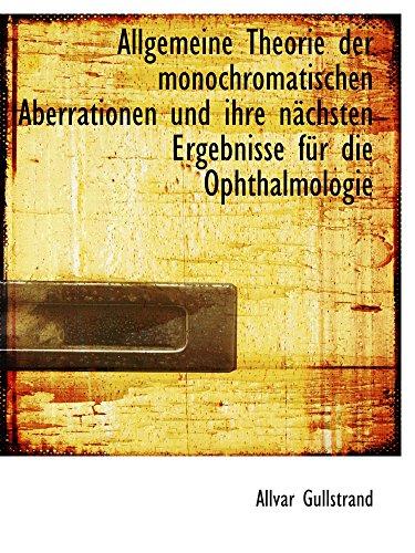 Allgemeine Theorie der monochromatischen Aberrationen und ihre nächsten Ergebnisse für die Ophthalmo