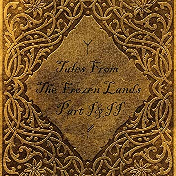 Tales From The Frozen Lands Part I & II
