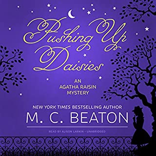 Pushing Up Daisies     An Agatha Raisin Mystery, Book 27              Written by:                                                                                                                                 M. C. Beaton                               Narrated by:                                                                                                                                 Alison Larkin                      Length: 6 hrs and 59 mins     1 rating     Overall 5.0