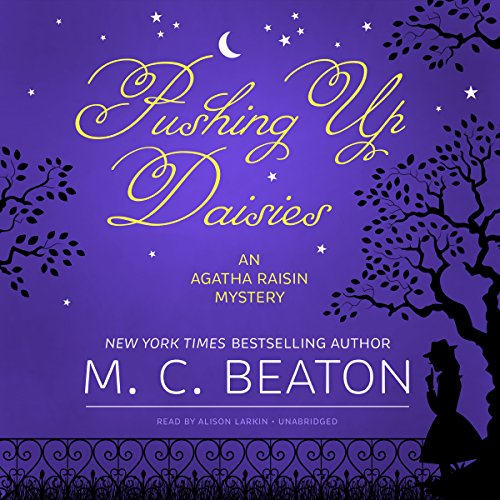Pushing Up Daisies     An Agatha Raisin Mystery, Book 27              By:                                                                                                                                 M. C. Beaton                               Narrated by:                                                                                                                                 Alison Larkin                      Length: 6 hrs and 54 mins     329 ratings     Overall 4.2