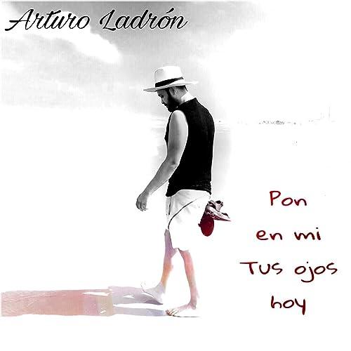 Pon en Mi Tus Ojos Hoy by Arturo Ladrón on Amazon Music ...