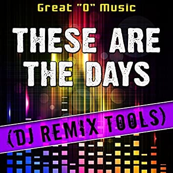 These Are the Days (DJ Remix Tools)