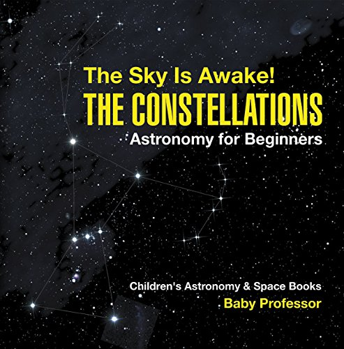The Sky Is Awake! The Constellations - Astronomy for Beginners | Children's Astronomy & Space Books (English Edition)