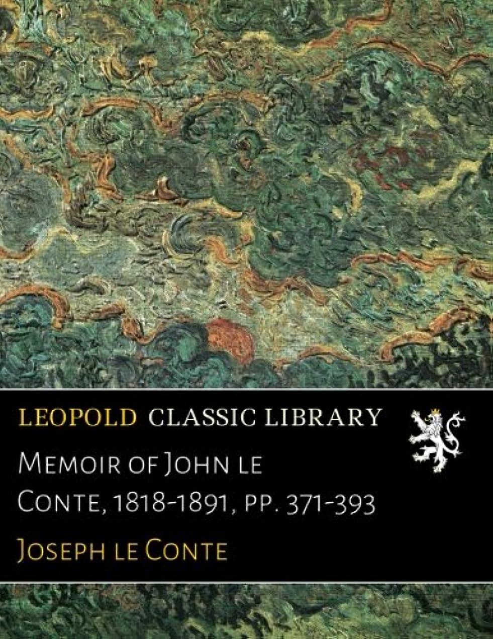 乞食発揮するターミナルMemoir of John le Conte, 1818-1891, pp. 371-393