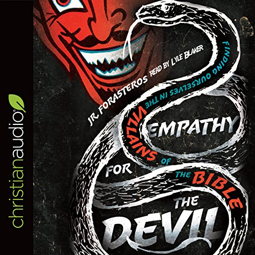 Empathy for the Devil     Finding Ourselves in the Villains of the Bible              By:                                                                                                                                 JR. Forasteros                               Narrated by:                                                                                                                                 Lyle Blaker                      Length: 6 hrs and 49 mins     17 ratings     Overall 4.8