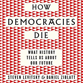 How Democracies Die     What History Reveals About Our Future              By:                                                                                                                                 Steven Levitsky,                                                                                        Daniel Ziblatt                               Narrated by:                                                                                                                                 Fred Sanders                      Length: 8 hrs and 24 mins     96 ratings     Overall 4.4