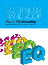 EQ Fitness Handbook: You In Relationship: 300 Daily Practices to Build EQ Fitness