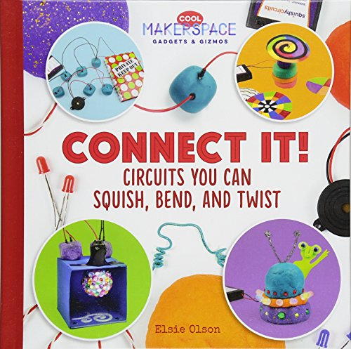 Connect It! Circuits You Can Squish, Bend, and Twist (Cool Makerspace Gadgets & Gizmos)