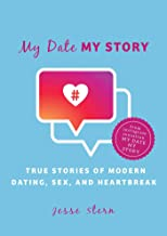 My Date My Story: True Stories of Modern Dating, Sex, and Heartbreak