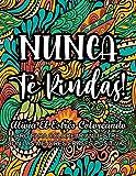 Nunca Te Rindas! - Alivia el Estrés Coloreando: Libro Para Colorear Antiestrés con Las Mejores Frase...