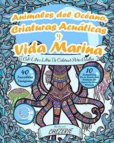 ANTI-ESTRES Libro De Colorear Para Adultos: Animales del Océano, Criaturas Acuáticas y Vida Marina: 1 (Anti-Estres Mandala De La Zen Arte-Terapia)