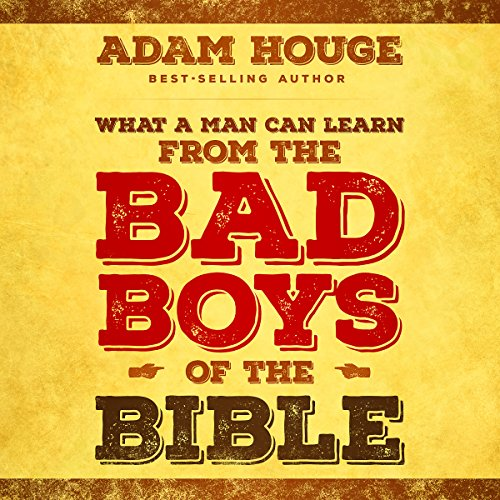 What a Man Can Learn from the Bad Boys of the Bible audiobook cover art