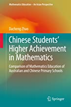 Chinese Students' Higher Achievement in Mathematics: Comparison of Mathematics Education of Australian and Chinese Primary Schools (Mathematics Education – An Asian Perspective)