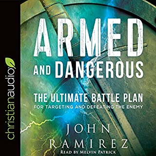 Armed and Dangerous     The Ultimate Battle Plan for Targeting and Defeating the Enemy              By:                                                                                                                                 John Ramirez                               Narrated by:                                                                                                                                 Melvin Patrick                      Length: 4 hrs and 34 mins     8 ratings     Overall 4.9