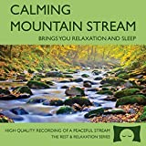 Calming Mountain Stream - Babbling Brook Nature Recording - Brings You Relaxation And Sleep - Nature's Perfect...