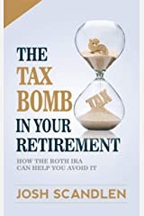 The Tax Bomb In Your Retirement Accounts: How The Roth IRA Helps You Avoid It (Scandlen Sustainable Wealth Series Book 2) Kindle Edition