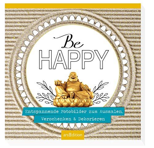 Be happy: Entspannende Fotobilder zum Ausmalen, Verschenken & Dekorieren (Malprodukte für Erwachsene)