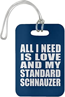 All I Need is Love and My Standard Schnauzer - Luggage Tag Bag-gage Suitcase Tag Durable - Dog Pet Owner Lover Friend Memorial Royal Birthday Anniversary Valentine's Day Easter