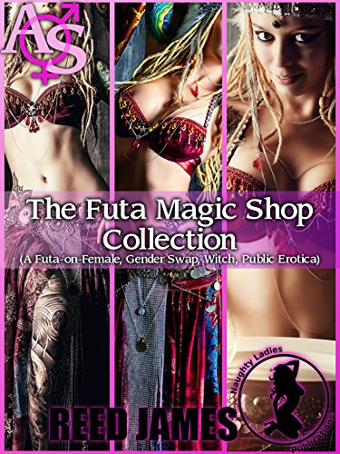 The Futa Magic Shop Collection: (A Futa-on-Female, Gender Swap, Witch, Public Erotica)