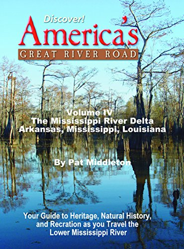 Discover! America's Great River Road, Volume 4: Memphis, Tennesse to the Gulf: Your Guide to heritage, natural history, and Recreation along the Delta Region of the Mississippi River (English Edition)