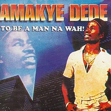 To Be A Man Na Wah