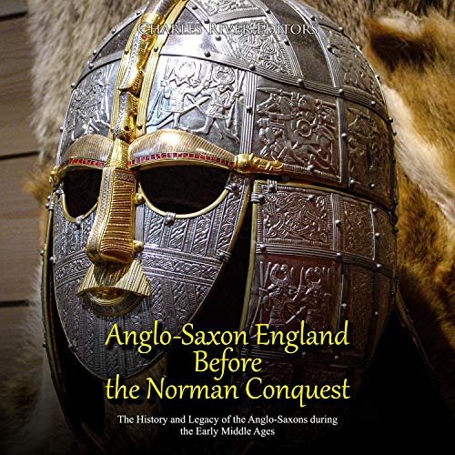 Anglo-Saxon England Before the Norman Conquest Audiobook By Charles River Editors cover art