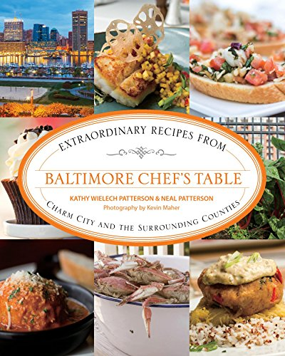 Baltimore Chef's Table: Extraordinary Recipes from Charm City and the Surrounding Counties (English Edition)