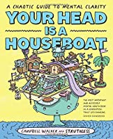Your Head is a Houseboat: A Chaotic Guide to Mental Clarity