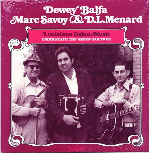 Dewey Balfa & Marc Savoy & D. L. Menard - Louisiana Cajun Music: Underneath The Green Oak Tree. LP (1977)