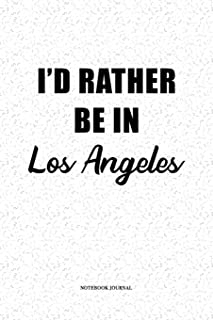 I'd Rather Be In Los Angeles: A 6 x 9 Inch Matte Softcover Quote Notebook Diary With A Cover Slogan and 120 Blank Lined Pages
