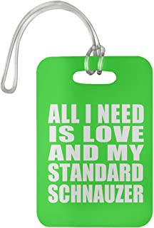 All I Need is Love and My Standard Schnauzer - Luggage Tag Bag-gage Suitcase Tag Durable - Dog Pet Owner Lover Friend Memorial Kelly Birthday Anniversary Valentine's Day Easter