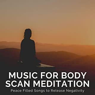 Music for Body Scan Meditation: Peace Filled Songs to Release Negativity