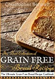 The Best Collection of Grain-Free Bread Recipes: The Ultimate Grain-Free Bread Recipe Cookbook (English Edition)