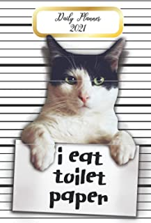 Daily Planner 2021 I Eat Toilet Paper: Cute Cat Guilty Mugshot Funny Cat Meme Pet Owners 365 Day Daily Planner for Year 20...