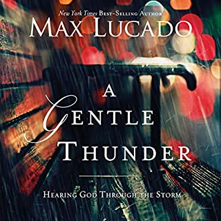 A Gentle Thunder     Hearing God Through the Storm              Written by:                                                                                                                                 Max Lucado                               Narrated by:                                                                                                                                 Ben Holland                      Length: 4 hrs and 56 mins     1 rating     Overall 4.0
