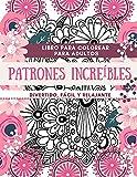 Libro para colorear para adultos Patrones Increíbles | Divertido, fácil y relajante: Diseños perfectos para adultos | Ideas de regalos para relajarse y colorear | Tamaño grande 8,5 x 11