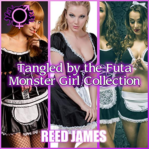 Tangled by the Futa Monster Girl Collection Audiobook By Reed James cover art