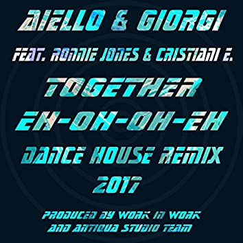 Together Eh Oh Oh Eh (Dance House Remix 2017)
