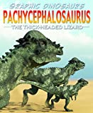 Pachycephalosaurus: The Thick-Headed Lizard (Graphic Dinosaurs (Library))